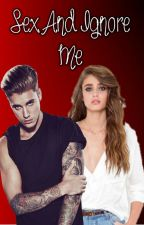 Sex And Ignore Me {Justin Bieber & Tu} by JBieber_Novelas