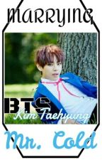 Marrying Mr. Cold Taehyung/V BTS by LuvTaehyungiee