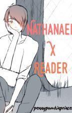 Nathanael X Reader  by pennypumkinprincess