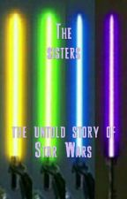 The Sisters- The Untold Story Of Star Wars by lilatu
