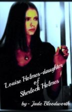 Louise Holmes- the daughter of Sherlock Holmes by jadywady13