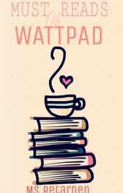 Must Reads of Wattpad by MsRetarded