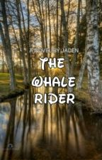 The Whale Rider. by Jadensmith727