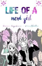 Life Of A Nerd Girl ♡ A NaLu Fanfic by EphemeralEthereality