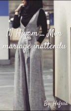 Hiyam _ Mon mariage inattendu  by Hxfssa