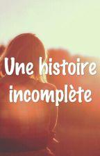 Une Histoire Incomplète by UnBixou