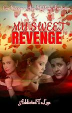 My Sweet Revenge (UNDER EDITING) by AddictedToLea