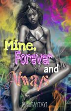 Mine, Forever And Always  by MissTAYTAY1