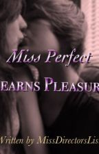 Miss Perfect Learns Pleasure by MissDirectorsList