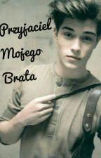 Przyjaciel Mojego Brata |PMB| by AdriannaSmolarz