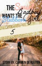 The Sweet Badboy Wants The Stubborn Girl. (Deel 5) #wattys2017 by carmiewarmybooks