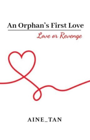 An Orphan's First Love: Love or Revenge (to be published) by aine_tan