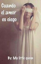 Cuando el amor es ciego by My_little_queen_