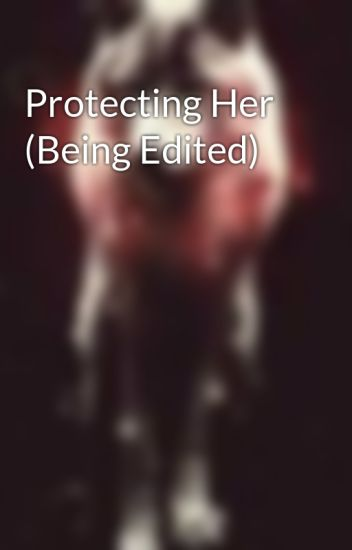 Protecting Her  (Being Edited)