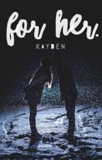 for her. by -Kayden01