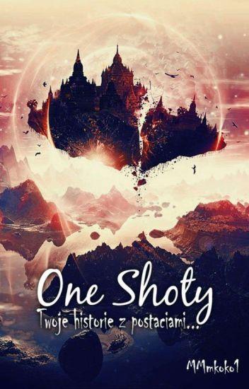 ♥One Shoty ♥   /ZAMÓWIENIA ZAMKNIĘTE/
