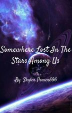 Somewhere Lost in the Stars Among Us (ON HOLD) by Skyler_Power696