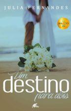 Um destino para dois (Livro vencedor do Wattys 2016) by JuliaFernandesSF