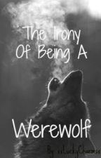 The Irony Of Being A Werewolf by SarahsSpace