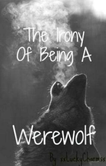 The Irony Of Being A Werewolf