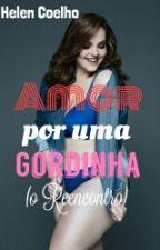 Amor Por Uma Gordinha.(O Reencontro). by Elencoelho