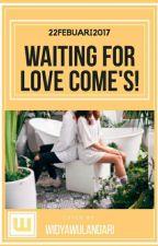 Waiting For Love Come's !! by Widyawulandari16