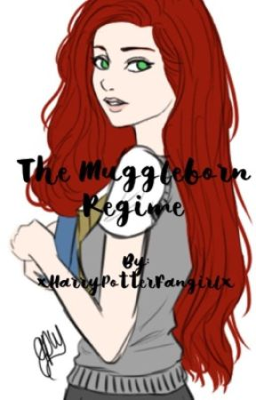 The Muggleborn Regime by xHarryPotterFangirlx