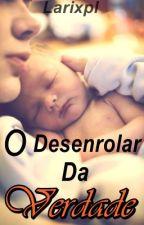 O Desenrolar Da Verdade - Livro 3  by Larixpl
