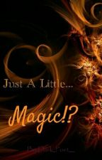 Just A Little... Magic! by Dark_Poet__