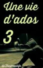 Une vie d'ados 3 by funereallife