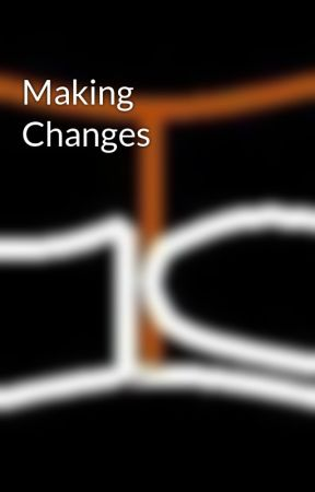 Making Changes by 1tawnystranger