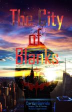The City of Blanks (On-hold) by VampyCardy