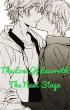 (Completed) The Love Of Laurroth : The Next Stage  by logie48