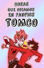 Cosas que odiamos en fanfics Tomco. by Kasai_