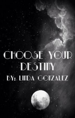 Choose Your Destiny by chirplovesbleh
