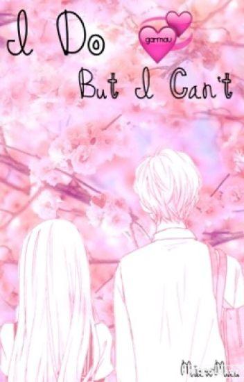 I Do But I Can't (A garmau fanfiction)
