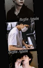 Begin Again ○Vmin○ by Booiizie