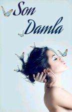 Son Damla by PrensesinHayatiii