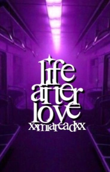 Life after love ⇔ s . m {COMPLETED}