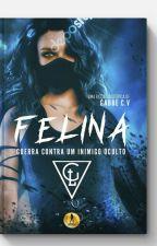 Felina Guerra contra um Inimigo Oculto -LIVRO 1  by Gabbecv