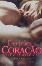 Decisões do Coração - VOLUME UM by DayAldaves