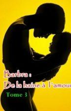 Barbra : De la haine à l'amour - Tome 3 {Terminée} by MyssStaDou