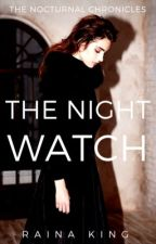The Night Watch | The Nocturnal Chronicles {Book One}  by Celestwolf