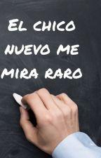 El chico nuevo me mira raro. by Mirimisterio14