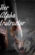 Her Alpha Instructor[fixing and slow updates] by MaliciousKinks