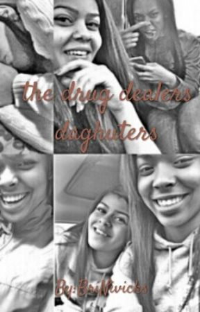 The Drug Dealers Daughters by BriNivicks