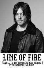 Line Of Fire • Daryl Dixon • Sequel To 'My Brothers Bestfriend' (Book 2) ✔️ by TheWalkingDead_Norm