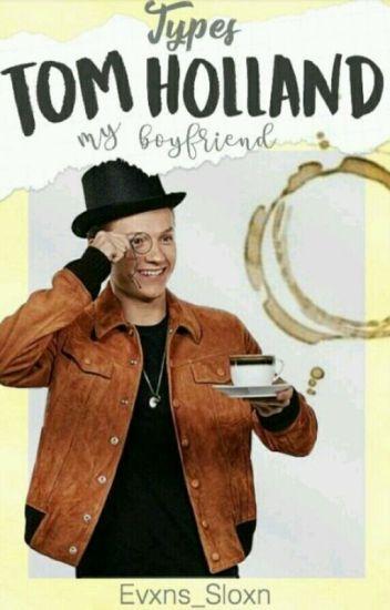 × Types Tom Holland My Boyfriend ×