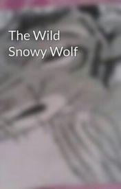 The Wild Snowy Wolf by Snowy_WolfDog