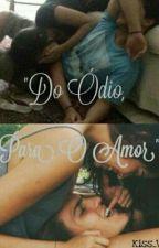 """""""Do Ódio, Para Amor"""". (REPOSTANDO) by karoline097"""